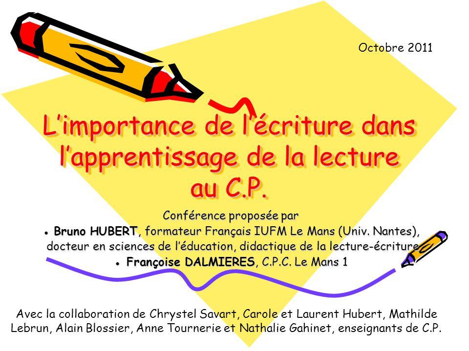Limportance de lécriture dans lapprentissage de la lecture au C.P. Conférence proposée par Bruno HUBERT, formateur Français IUFM Le Mans (Univ. Nantes