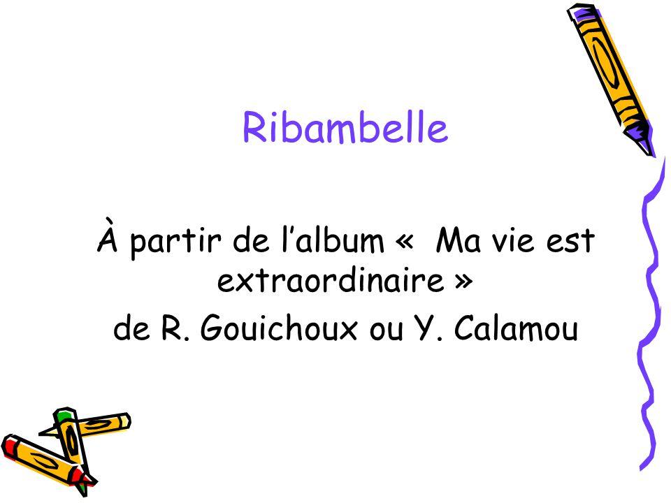 Ribambelle À partir de lalbum « Ma vie est extraordinaire » de R. Gouichoux ou Y. Calamou