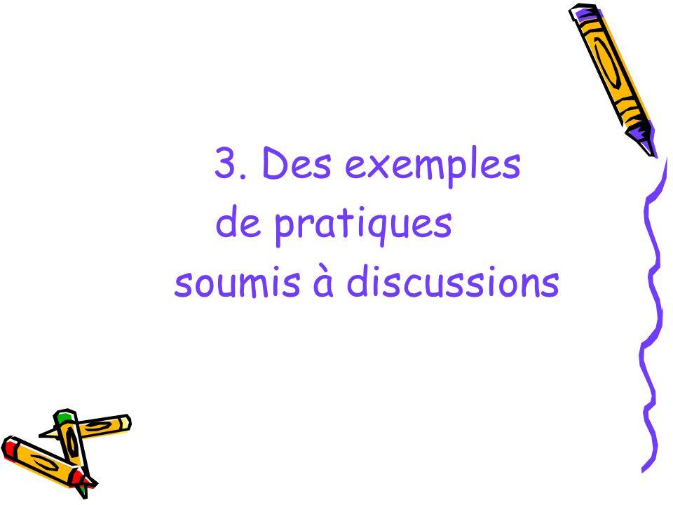 3. Des exemples de pratiques soumis à discussions