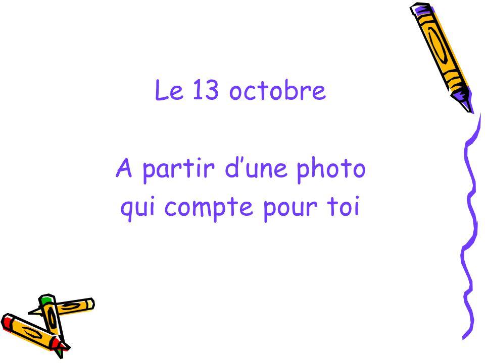 Le 13 octobre A partir dune photo qui compte pour toi