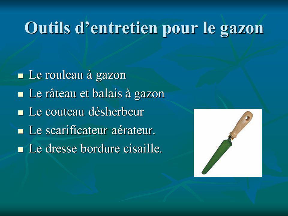 Outils dentretien pour le gazon Le rouleau à gazon Le rouleau à gazon Le râteau et balais à gazon Le râteau et balais à gazon Le couteau désherbeur Le couteau désherbeur Le scarificateur aérateur.