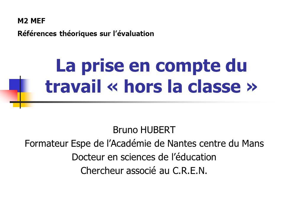 La prise en compte du travail « hors la classe » Bruno HUBERT Formateur Espe de lAcadémie de Nantes centre du Mans Docteur en sciences de léducation C