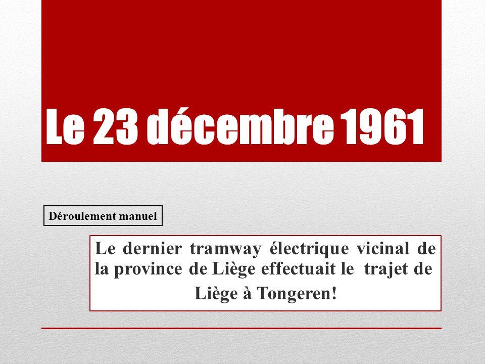 Le 23 décembre 1961 Le dernier tramway électrique vicinal de la province de Liège effectuait le trajet de Liège à Tongeren! Déroulement manuel