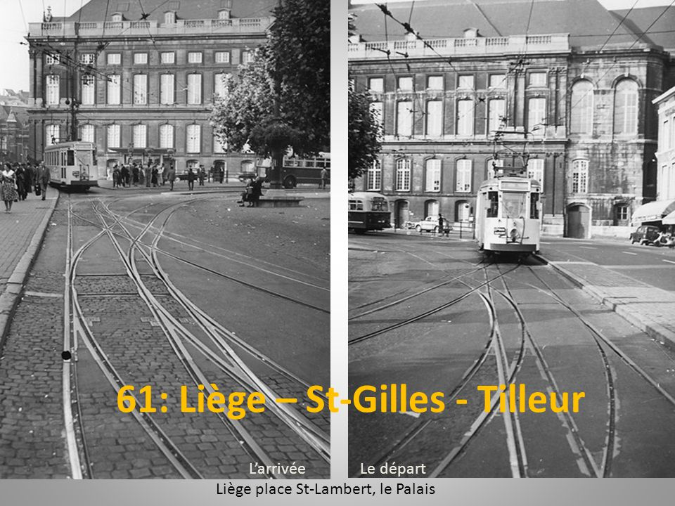 Larrivée Le départ Liège place St-Lambert, le Palais 61: Liège – St-Gilles - Tilleur