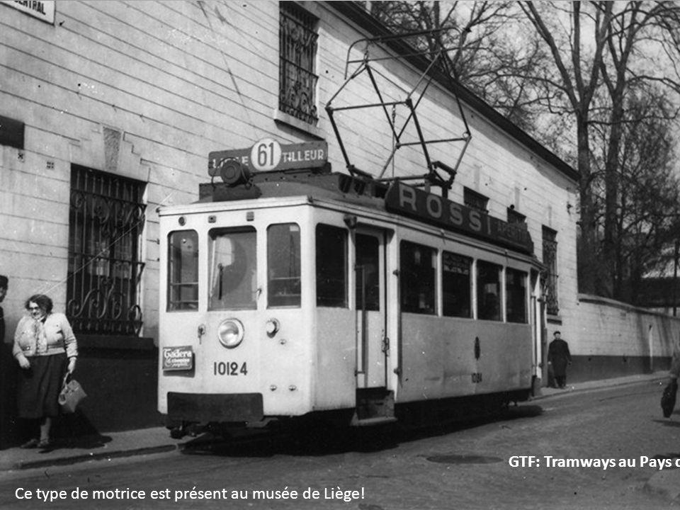 Ce type de motrice est présent au musée de Liège! GTF: Tramways au Pays de Liège T2