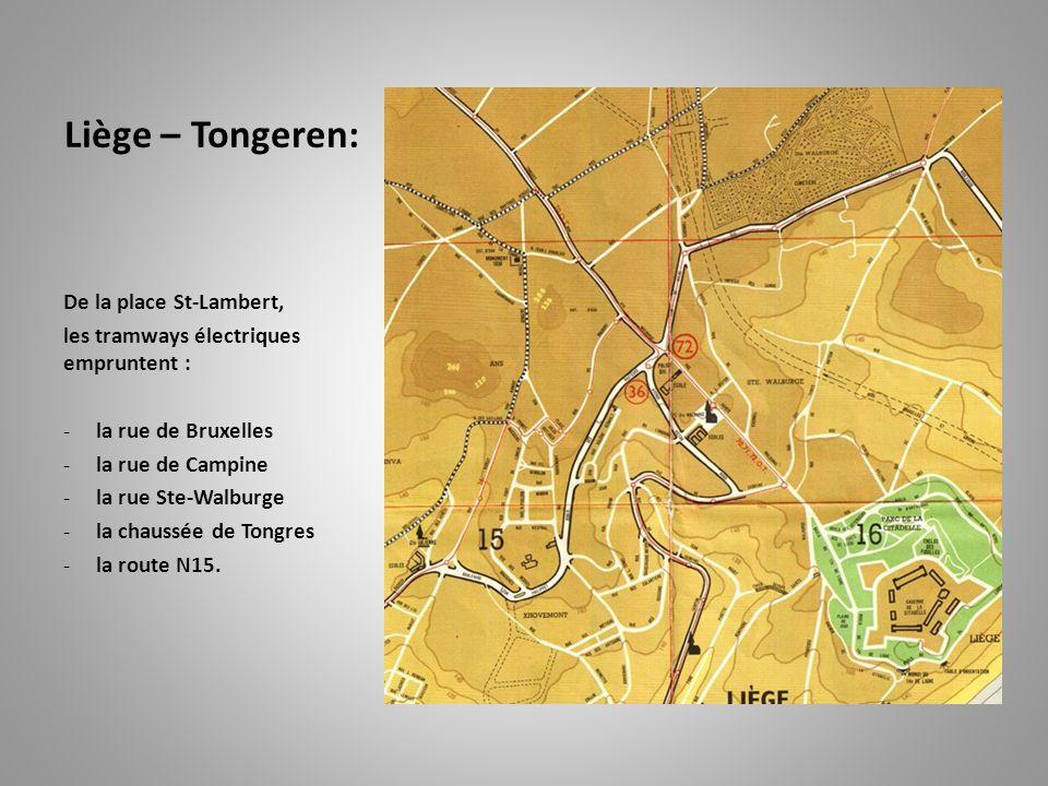 Liège – Tongeren: De la place St-Lambert, les tramways électriques empruntent : -la rue de Bruxelles -la rue de Campine -la rue Ste-Walburge -la chaus