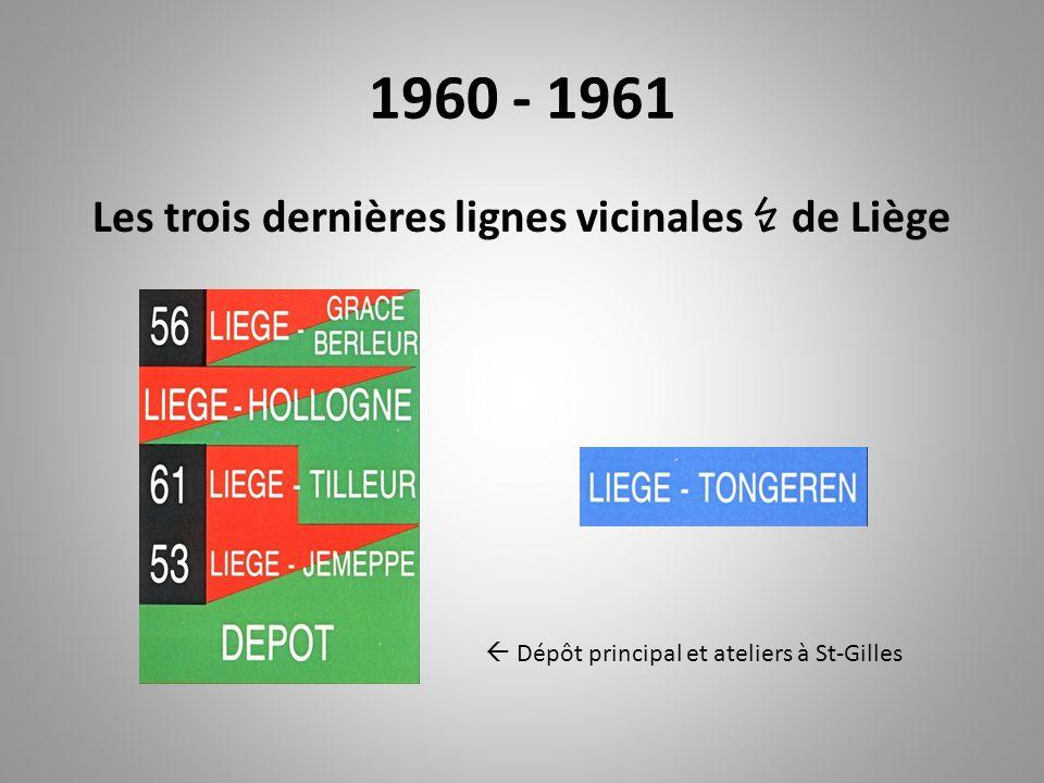 1960-1961: les trois dernières lignes Tramways électriques depuis Liège-Tongeren: 1908 Liège – Tilleur: 1901 Liège – Hollogne: 1903 Liège – Jemeppe: 1933