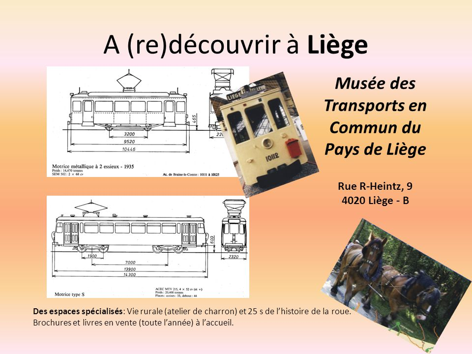 A (re)découvrir à Liège Musée des Transports en Commun du Pays de Liège Rue R-Heintz, 9 4020 Liège - B Des espaces spécialisés: Vie rurale (atelier de