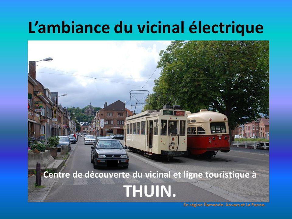 Lambiance du vicinal électrique Centre de découverte du vicinal et ligne touristique à THUIN. En région flamande: Anvers et La Panne.