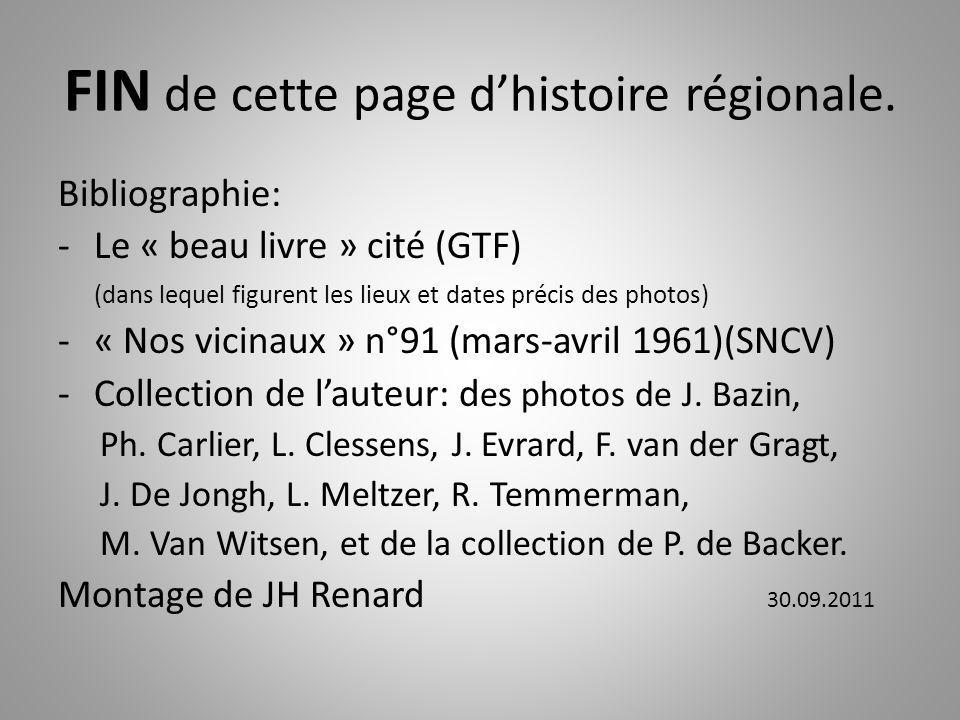 FIN de cette page dhistoire régionale. Bibliographie: -Le « beau livre » cité (GTF) (dans lequel figurent les lieux et dates précis des photos) -« Nos