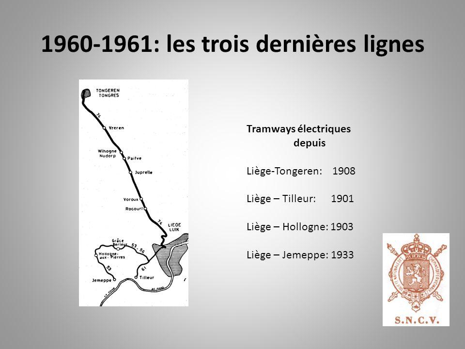1960-1961: les trois dernières lignes Tramways électriques depuis Liège-Tongeren: 1908 Liège – Tilleur: 1901 Liège – Hollogne: 1903 Liège – Jemeppe: 1