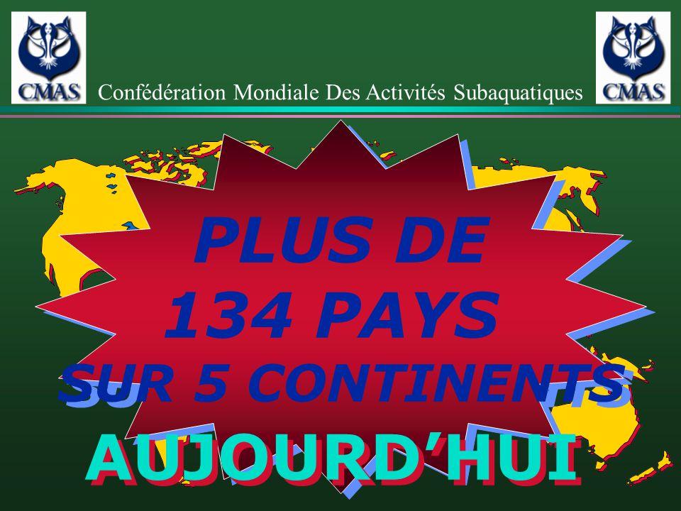 PLUS DE 134 PAYS SUR 5 CONTINENTS PLUS DE 134 PAYS SUR 5 CONTINENTS AUJOURDHUI Confédération Mondiale Des Activités Subaquatiques