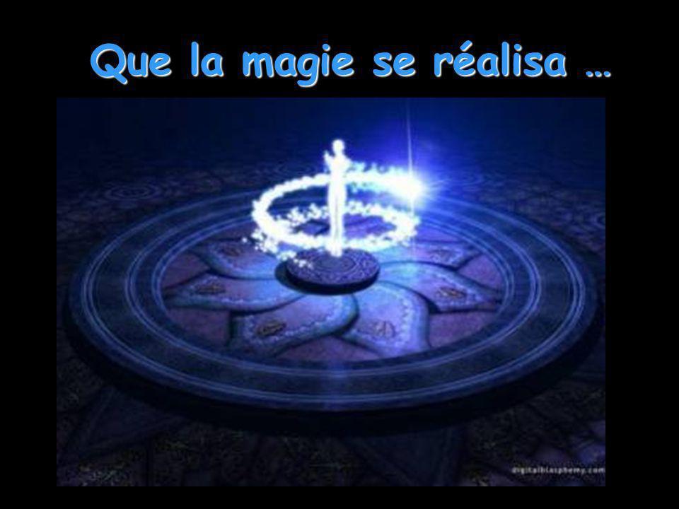 Que la magie se réalisa …