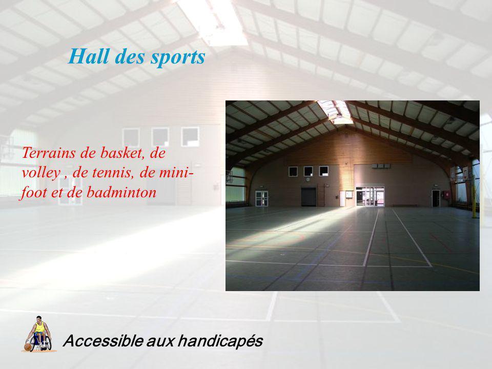 Hall des sports Terrains de basket, de volley, de tennis, de mini- foot et de badminton Accessible aux handicapés