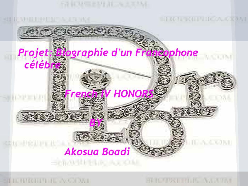 Projet: Biographie d'un Francophone célébre French IV HONORS BY Akosua Boadi