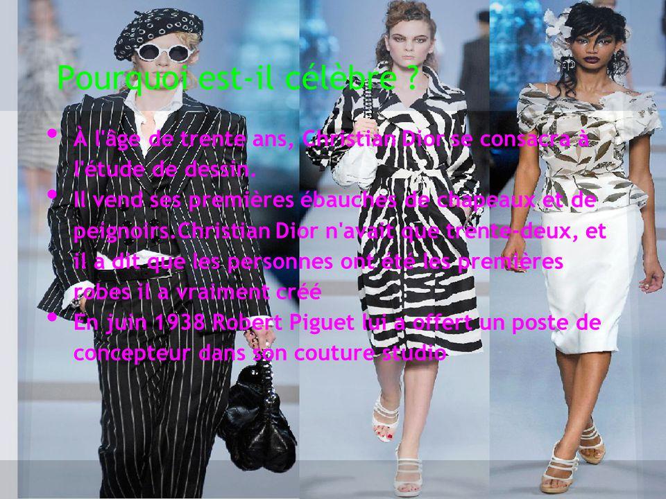 Pourquoi est-il célèbre ? À l'âge de trente ans, Christian Dior se consacra à l'étude de dessin. Il vend ses premières ébauches de chapeaux et de peig