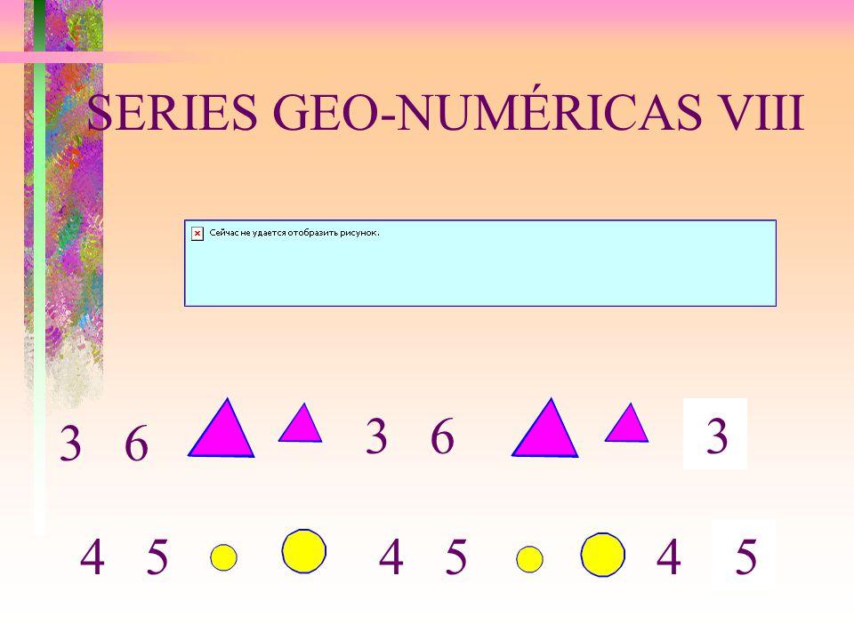 SERIES GEO-NUMÉRICAS VIII 3 6 3 4 5 3 6 54 54