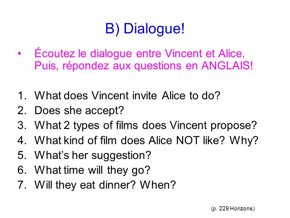 B) Dialogue.Écoutez le dialogue entre Vincent et Alice.