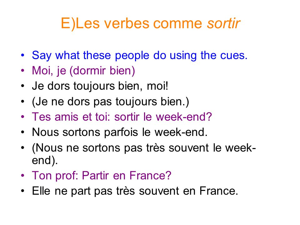 E)Les verbes comme sortir Say what these people do using the cues.