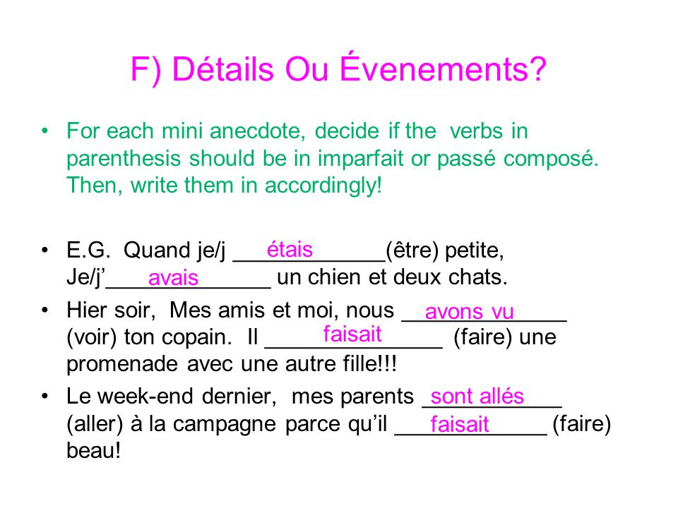 F) Détails Ou Évenements? For each mini anecdote, decide if the verbs in parenthesis should be in imparfait or passé composé. Then, write them in acco