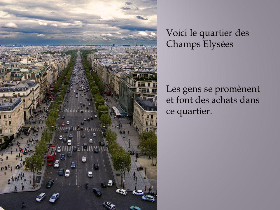 Voici le quartier des Champs Elysées Les gens se promènent et font des achats dans ce quartier.