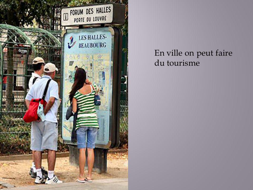 En ville on peut faire du tourisme