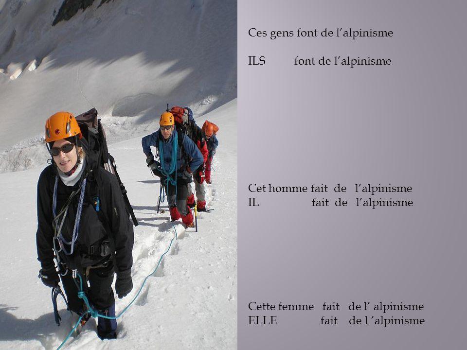 Cette femme fait de l alpinisme ELLE fait de l alpinisme Cet homme fait de lalpinisme IL fait de lalpinisme Ces gens font de lalpinisme ILS font de la