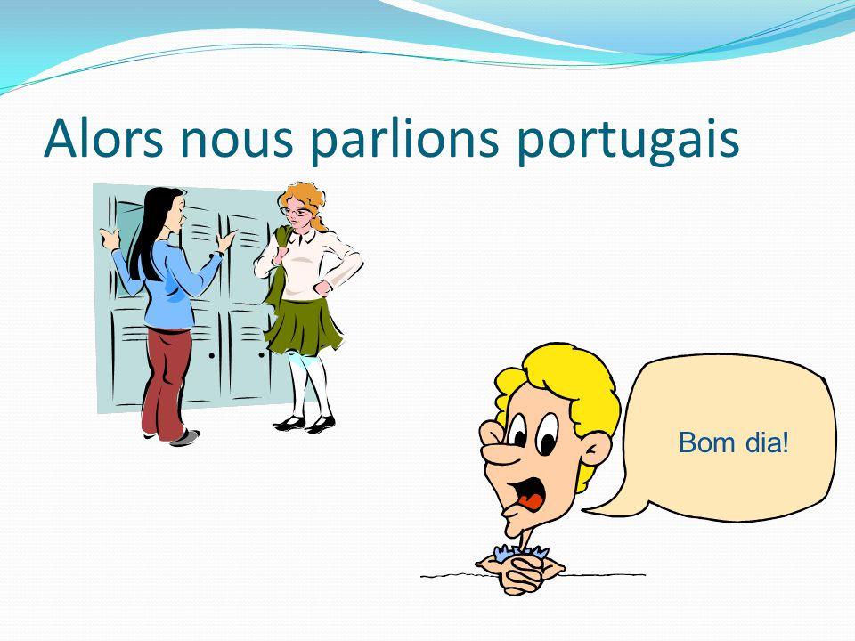 Alors nous parlions portugais Bom dia!