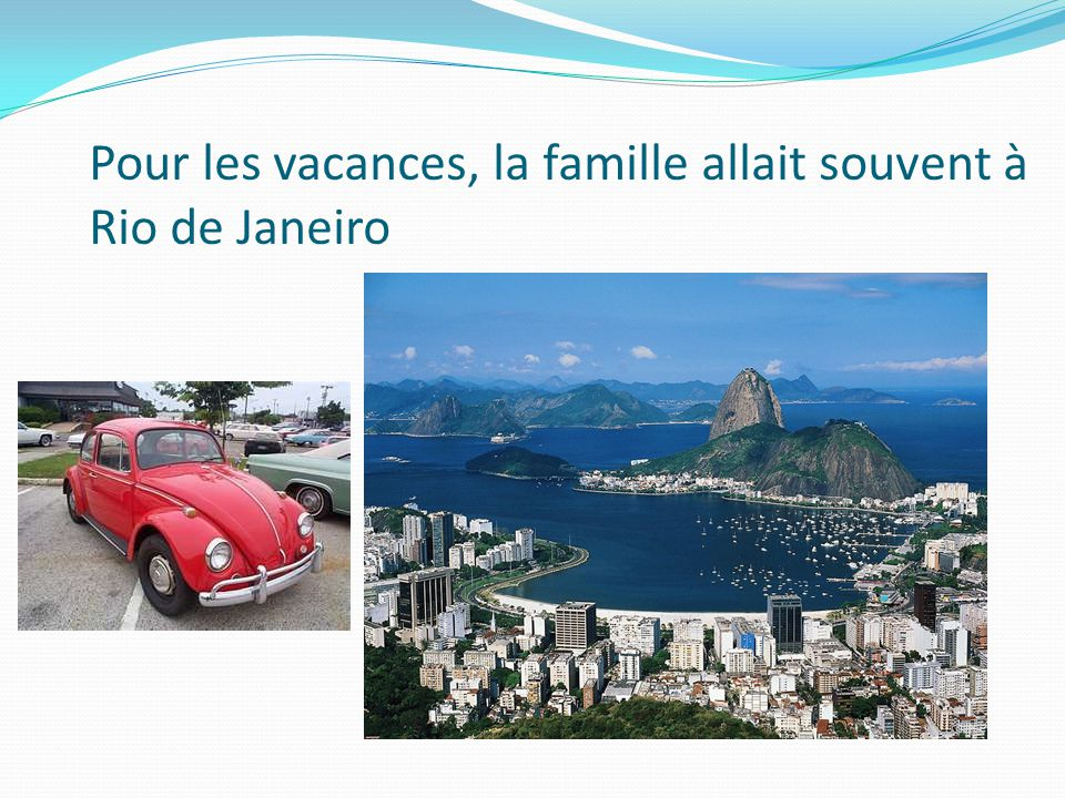 Pour les vacances, la famille allait souvent à Rio de Janeiro