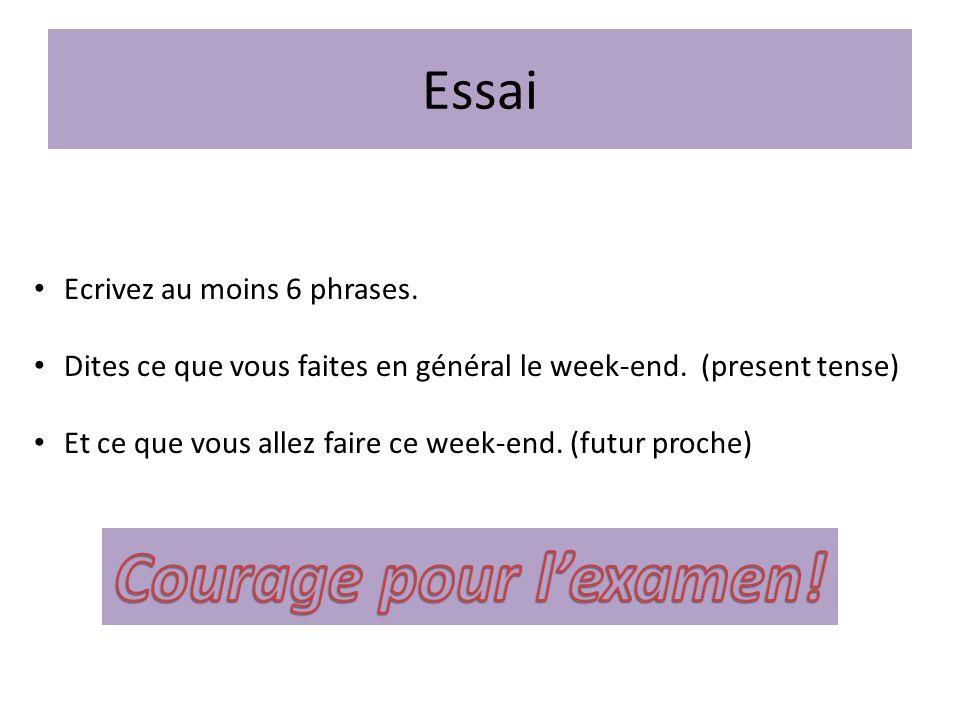 Essai Ecrivez au moins 6 phrases. Dites ce que vous faites en général le week-end. (present tense) Et ce que vous allez faire ce week-end. (futur proc