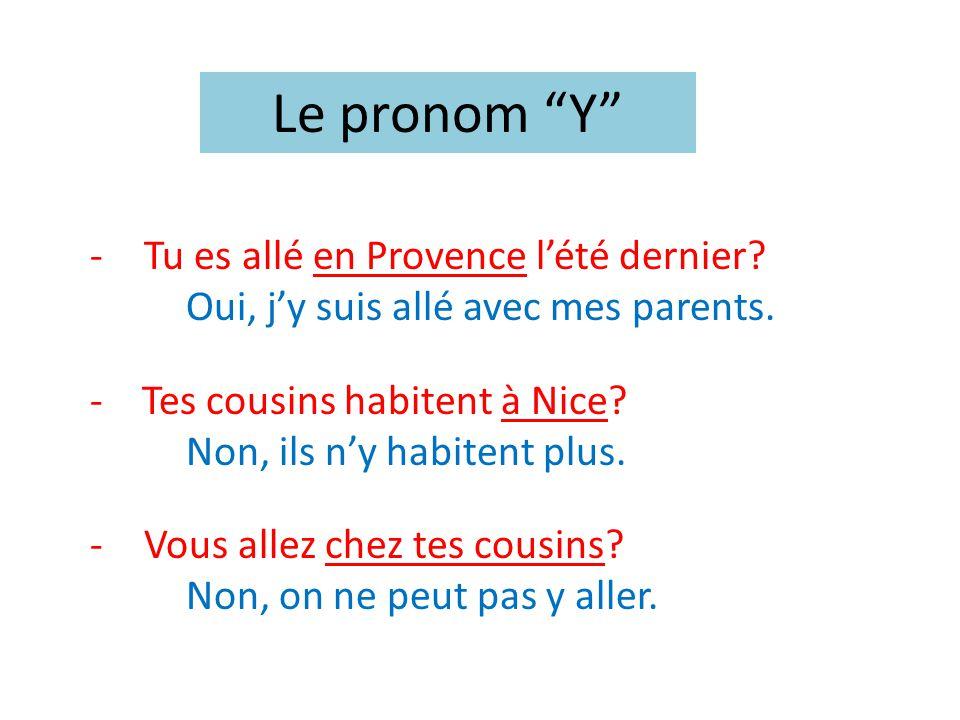 -Tu es allé en Provence lété dernier? Oui, jy suis allé avec mes parents. - Tes cousins habitent à Nice? Non, ils ny habitent plus. - Vous allez chez