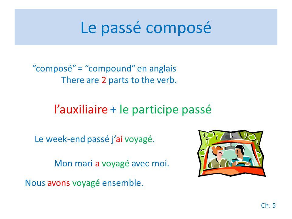 Le passé composé composé = compound en anglais There are 2 parts to the verb. lauxiliaire + le participe passé Le week-end passé jai voyagé. Mon mari