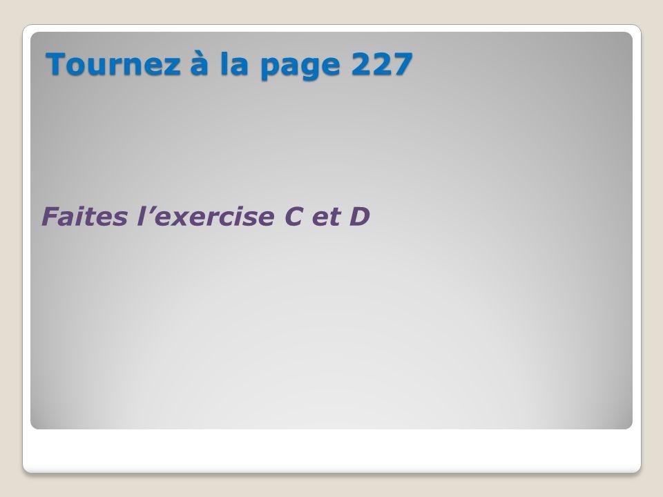 Tournez à la page 227 Faites lexercise C et D