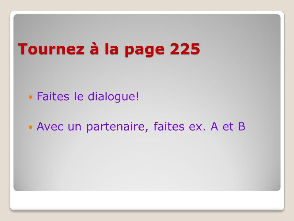 Tournez à la page 225 Faites le dialogue! Avec un partenaire, faites ex. A et B