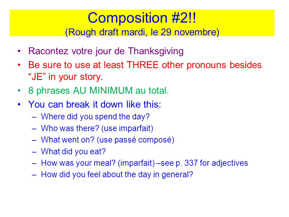 Composition #2!! (Rough draft mardi, le 29 novembre) Racontez votre jour de Thanksgiving Be sure to use at least THREE other pronouns besides JE in yo
