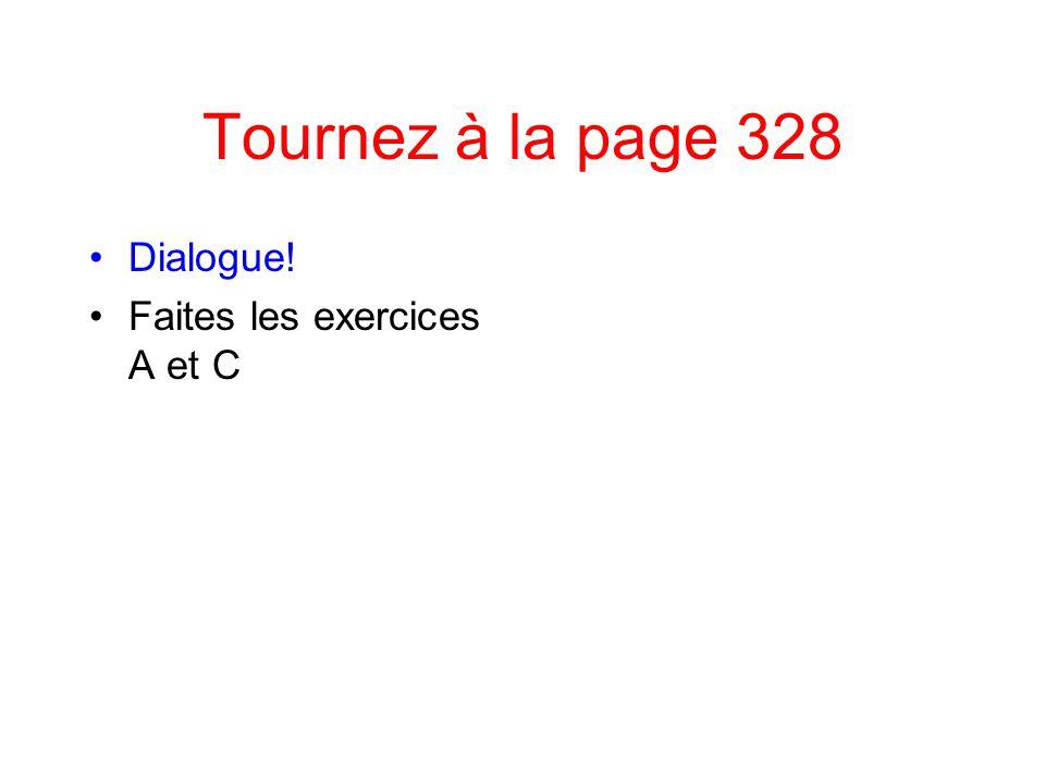 Tournez à la page 328 Dialogue! Faites les exercices A et C