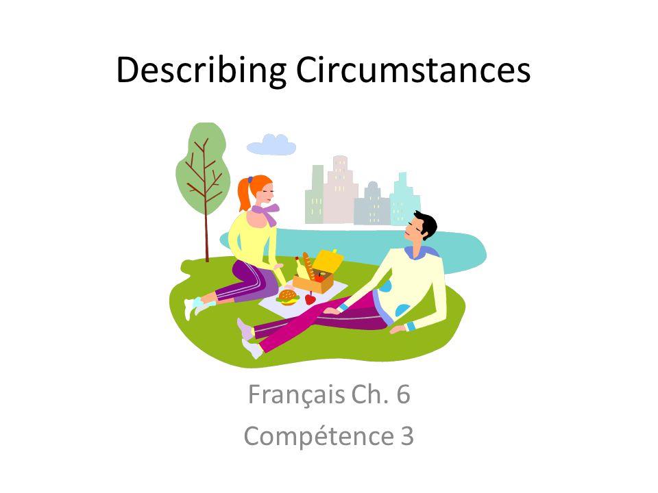 Describing Circumstances Français Ch. 6 Compétence 3