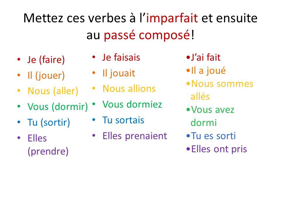 Mettez ces verbes à limparfait et ensuite au passé composé.