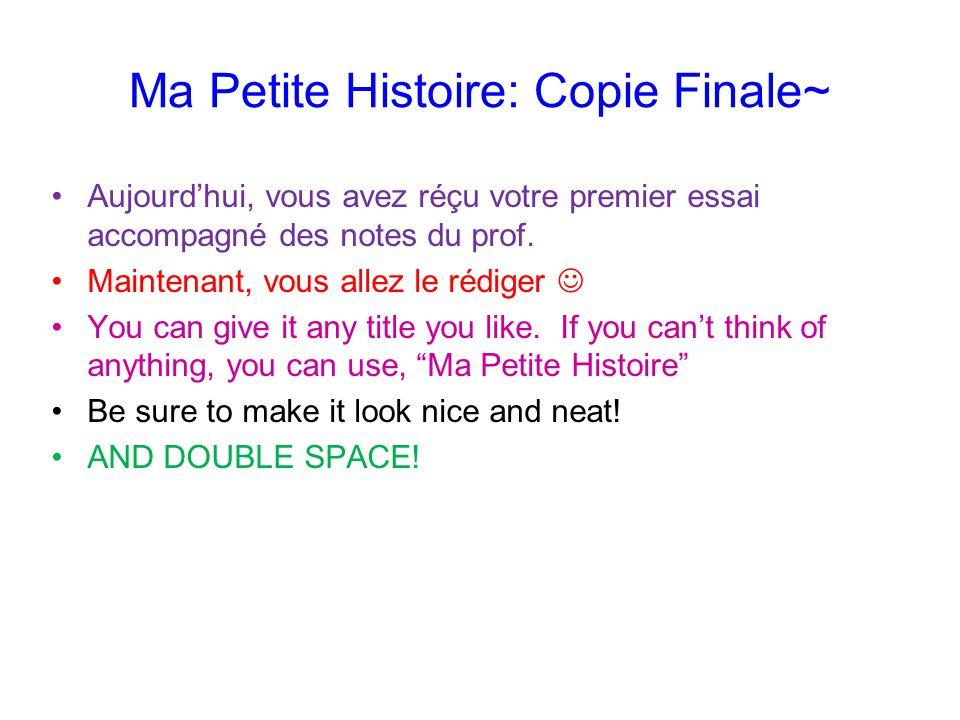 Ma Petite Histoire: Copie Finale~ Aujourdhui, vous avez réçu votre premier essai accompagné des notes du prof. Maintenant, vous allez le rédiger You c