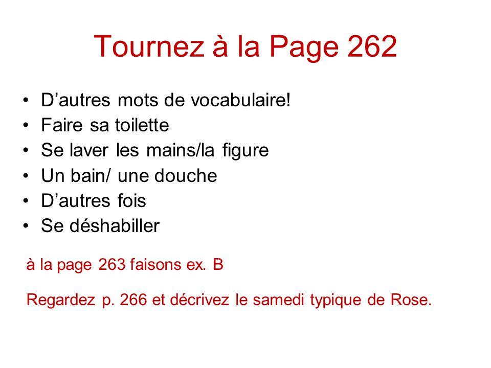 Tournez à la Page 262 Dautres mots de vocabulaire! Faire sa toilette Se laver les mains/la figure Un bain/ une douche Dautres fois Se déshabiller à la