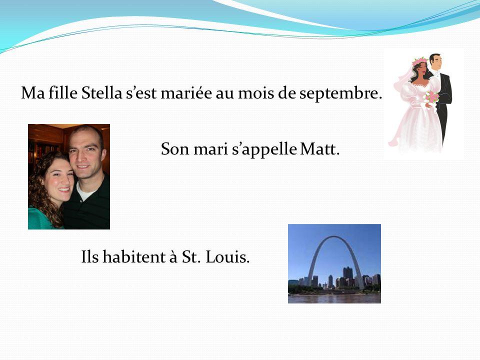 Ma fille Stella sest mariée au mois de septembre. Ils habitent à St. Louis. Son mari sappelle Matt.