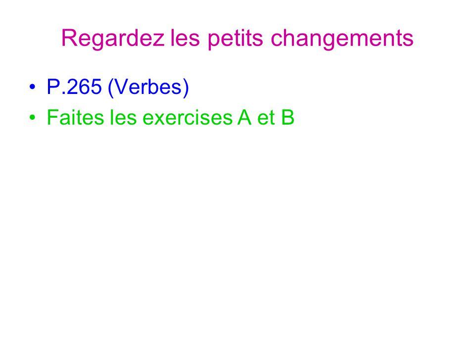 Regardez les petits changements P.265 (Verbes) Faites les exercises A et B