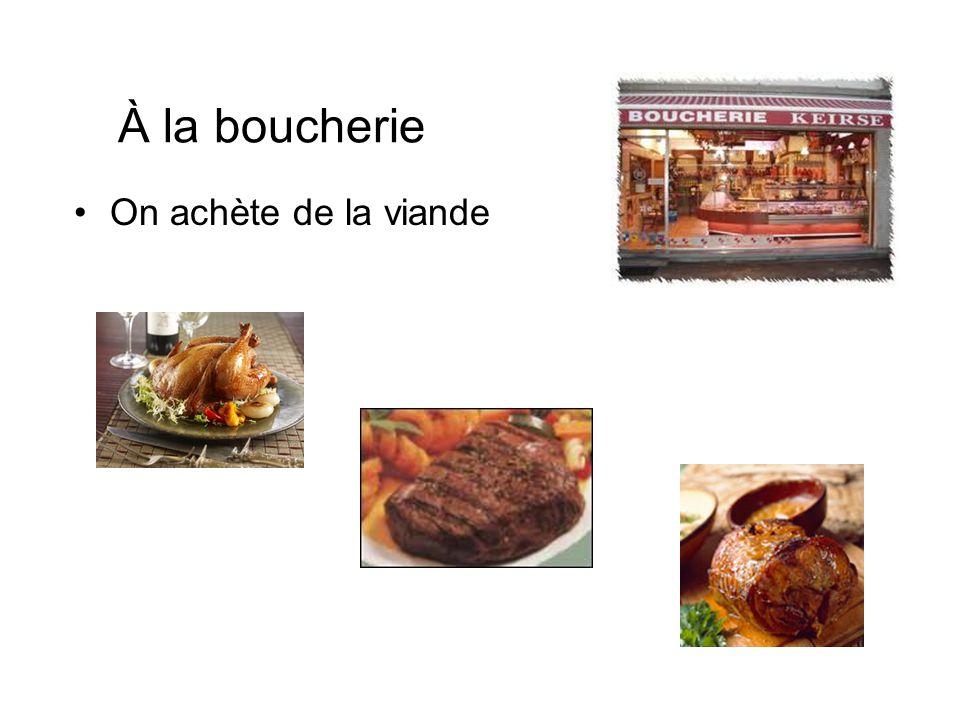 À la boucherie On achète de la viande