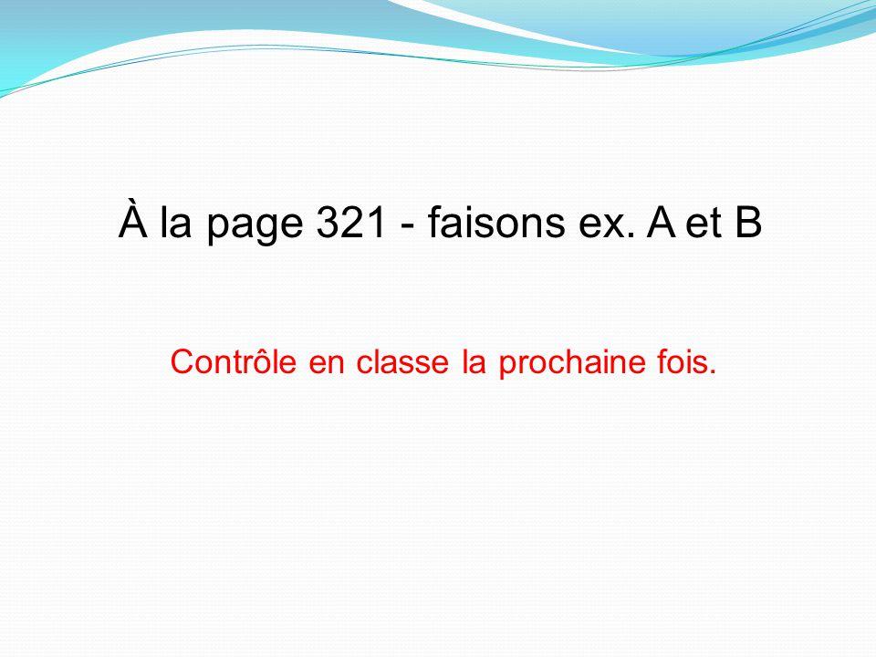À la page 321 - faisons ex. A et B Contrôle en classe la prochaine fois.