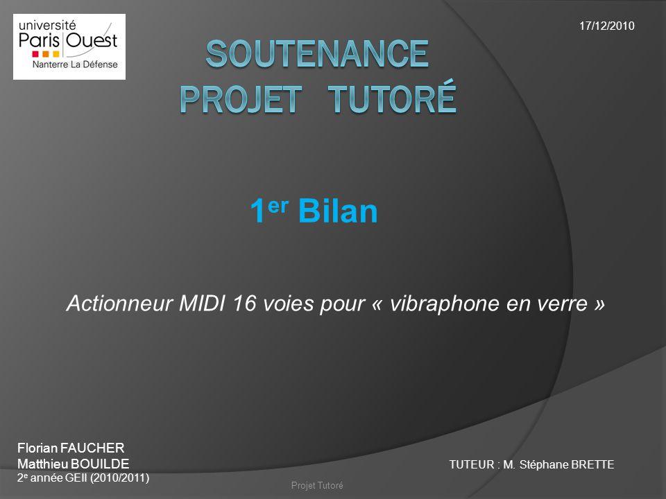1 er Bilan Florian FAUCHER Matthieu BOUILDE 2 e année GEII (2010/2011) Actionneur MIDI 16 voies pour « vibraphone en verre » 17/12/2010 TUTEUR : M. St
