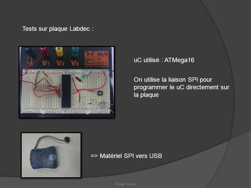 Projet Tutoré Tests sur plaque Labdec : On utilise la liaison SPI pour programmer le uC directement sur la plaque => Matériel SPI vers USB uC utilisé
