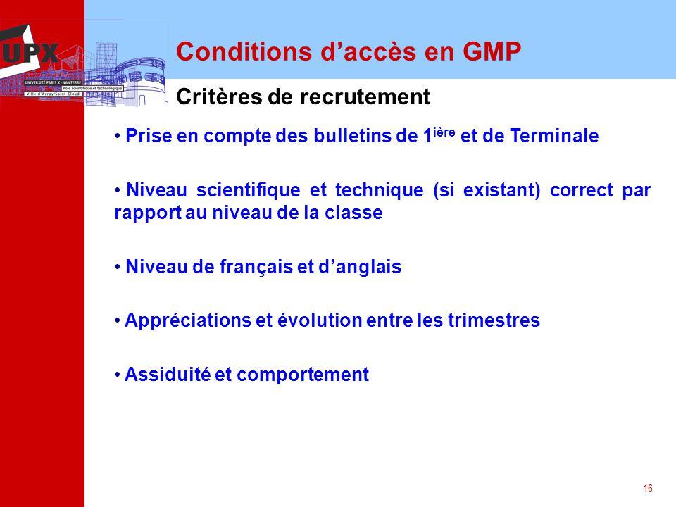 16 Conditions daccès en GMP Critères de recrutement Prise en compte des bulletins de 1 ière et de Terminale Niveau scientifique et technique (si exist