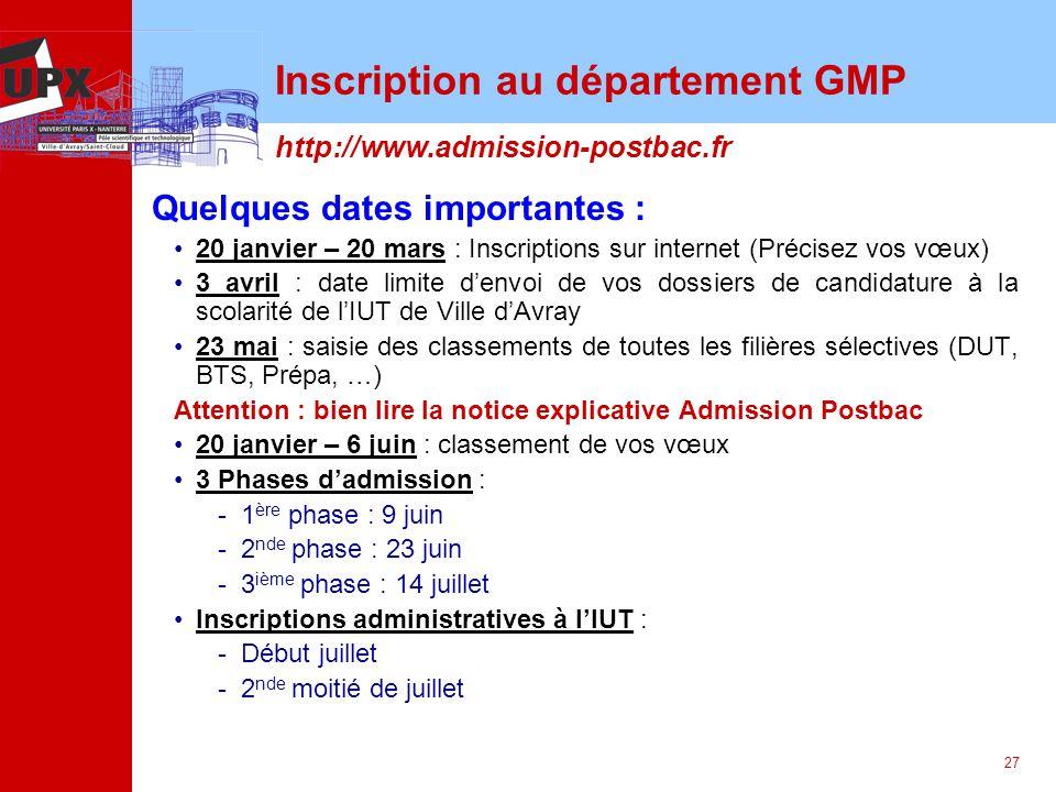27 Inscription au département GMP Quelques dates importantes : 20 janvier – 20 mars : Inscriptions sur internet (Précisez vos vœux) 3 avril : date lim