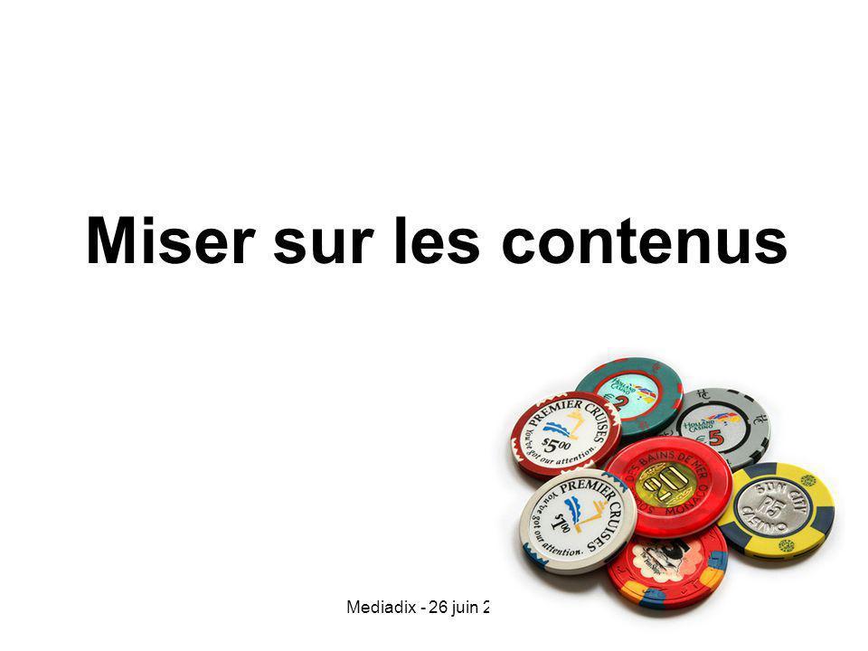 Mediadix - 26 juin 2009 Miser sur les contenus