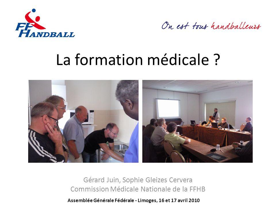 La formation médicale ? Gérard Juin, Sophie Gleizes Cervera Commission Médicale Nationale de la FFHB Assemblée Générale Fédérale - Limoges, 16 et 17 a